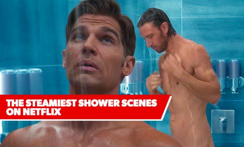 Netflix's 10 Steamiest Shower Scenes