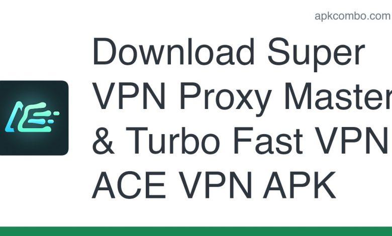 Download Super VPN Proxy Master & Turbo Fast VPN - ACE VPN APK